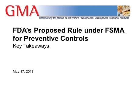 FDA's Proposed Rule under FSMA for Preventive Controls Key Takeaways May 17, 2013.