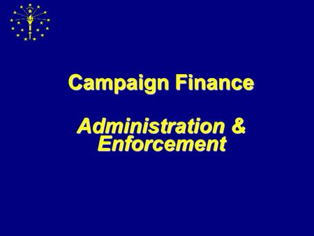 Campaign Finance Administration & Enforcement Contact Information Campaign Finance Coordinators  Abbey Taylor (317)232-3928 