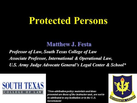 Protected Persons Matthew J. Festa Professor of Law, South Texas College of Law Associate Professor, International & Operational Law, U.S. Army Judge Advocate.