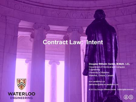 Contract Law: Intent Douglas Wilhelm Harder, M.Math. LEL Department of Electrical and Computer Engineering University of Waterloo Waterloo, Ontario, Canada.