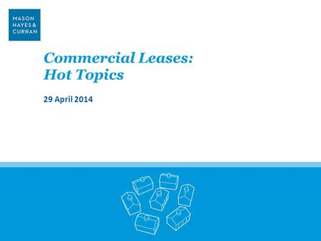Commercial Leases: Hot Topics 29 April 2014.