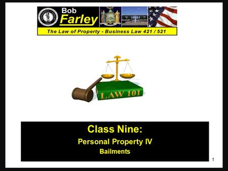 Class Nine: Personal Property IV Bailments 1. Last Time – We Spoke About: Part One: A Continuation of Exercising Rights in Personal Property – Including:
