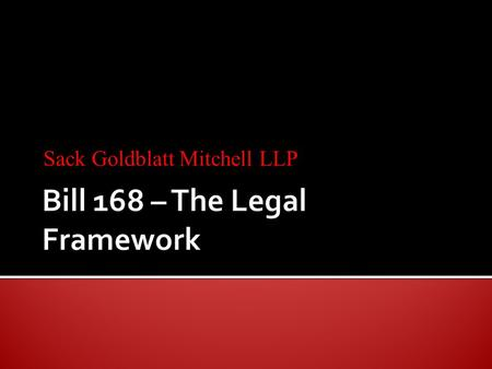 Sack Goldblatt Mitchell LLP. Prior to the coming into force of Bill 168 amendments to the Occupational Health and Safety Act), there were three main possible.