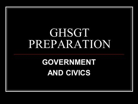 GHSGT PREPARATION GOVERNMENT AND CIVICS. CONTENT DESCRIPTION Government/Civics (18% of the test) Assesses the philosophical foundations of the United.