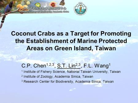 Coconut Crabs as a Target for Promoting the Establishment of Marine Protected Areas on Green Island, Taiwan C.P. Chen 1,2,3, S.T. Lin 2,3, F.L. Wang 1.