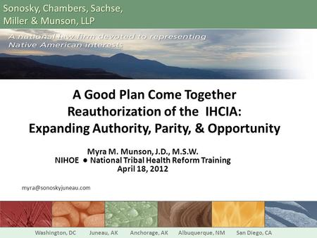 A Good Plan Come Together Reauthorization of the IHCIA: Expanding Authority, Parity, & Opportunity Myra M. Munson, J.D., M.S.W. NIHOE ● National Tribal.