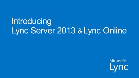 Copyright© 2012 Microsoft CorporationNDA Disclosure Only Discloses Lync Server 2013 and Lync Online Preview Dates and capabilities are subject to change.