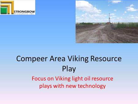 Compeer Area Viking Resource Play Focus on Viking light oil resource plays with new technology.