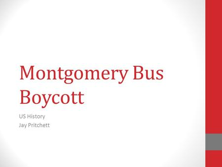 Montgomery Bus Boycott US History Jay Pritchett. Historical Question To what extent did the Montgomery Bus Boycott motivate the African Americans to demand.