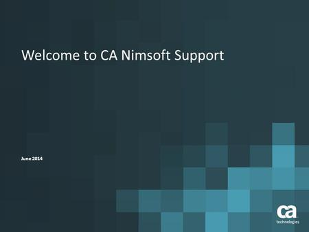 Welcome to CA Nimsoft Support June 2014. 2 © 2014 CA. ALL RIGHTS RESERVED. what you'll learn  How to use CA Technologies resources to help maximize the.
