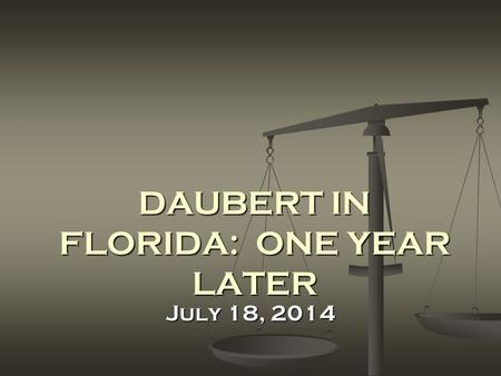 DAUBERT IN FLORIDA: ONE YEAR LATER