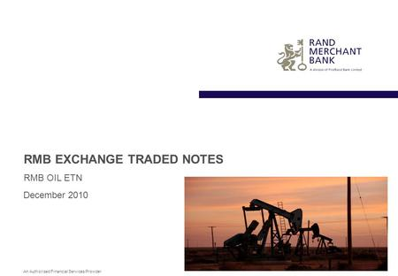 An Authorised Financial Services Provider RMB EXCHANGE TRADED NOTES RMB OIL ETN December 2010.