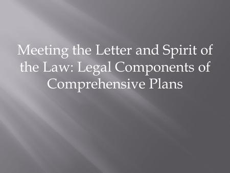 Meeting the Letter and Spirit of the Law: Legal Components of Comprehensive Plans.