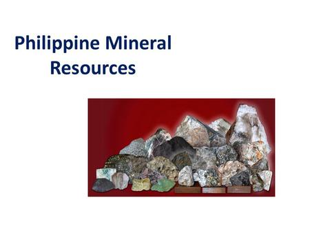 Philippine Mineral Resources. Quick Facts  The Philippines is situated along the Circum-Pacific Ring of Fire, where the processes of volcanism and plate.