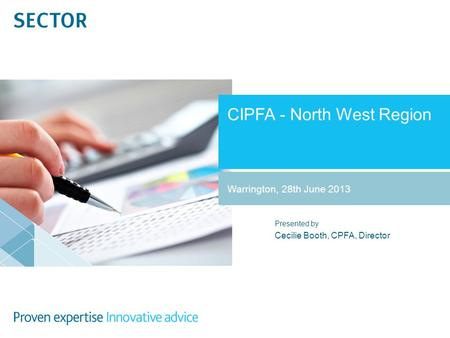Presented by CIPFA - North West Region Cecilie Booth, CPFA, Director Warrington, 28th June 2013.
