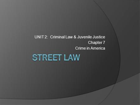 UNIT 2: Criminal Law & Juvenile Justice Chapter 7 Crime in America.
