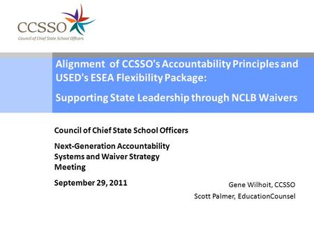 Alignment of CCSSO's Accountability Principles and USED's ESEA Flexibility Package: Supporting State Leadership through NCLB Waivers Council of Chief State.
