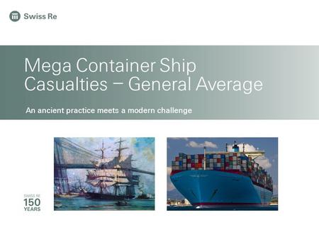 General Public Release Mega Container Ship Casualties – General Average An ancient practice meets a modern challenge.