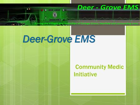 Community Medic Initiative. Community Medic Fulfilling our mission statement: DGEMS provides for the health and well-being of our communities with a team.