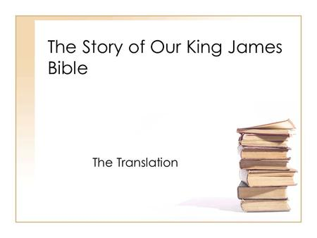The Story of Our King James Bible The Translation.