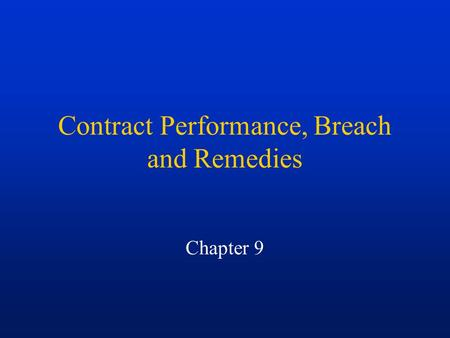 Contract Performance, Breach and Remedies Chapter 9.