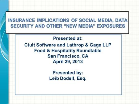 Presented at: Ctuit Software and Lathrop & Gage LLP Food & Hospitality Roundtable San Francisco, CA April 29, 2013 Presented by: Leib Dodell, Esq.