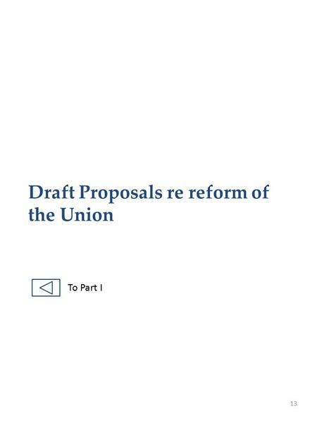 Draft Proposals re reform of the Union 13 To Part I.