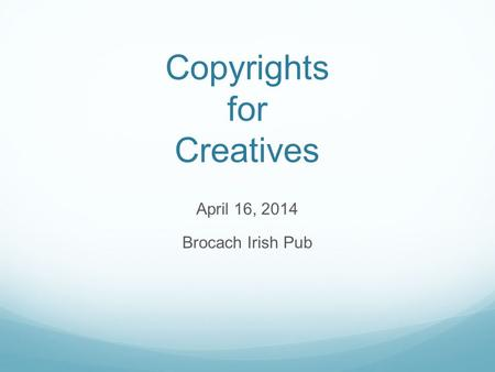 Copyrights for Creatives April 16, 2014 Brocach Irish Pub.