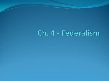 Federalism is a system of gov't in which a written constitution divides the powers between a central or national gov't and state or regional gov'ts (division.