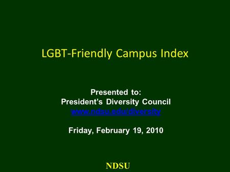 LGBT-Friendly Campus Index Presented to: President's Diversity Council www.ndsu.edu/diversity Friday, February 19, 2010 NDSU.