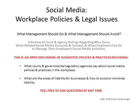 Social Media: Workplace Policies & Legal Issues What Management Should Do & What Management Should Avoid? A Review of Court & Agency Rulings Regarding.