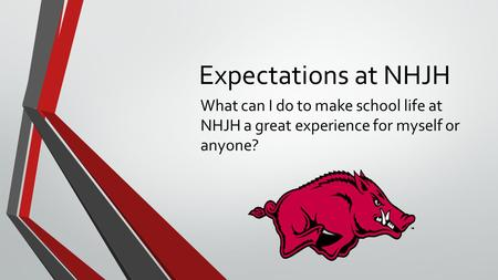 Expectations at NHJH What can I do to make school life at NHJH a great experience for myself or anyone?