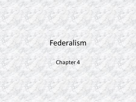 Federalism Chapter 4. Federalism & the Division of Power Federalism – The division of powers between the national government and the state governments.