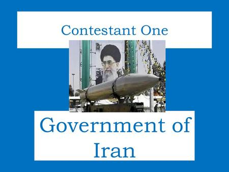 Government of Iran Contestant One. The Islamic Republic is dominated by Muslim clergy of the Shiʿa sect. The head of state, an ayatollah (high ranking.