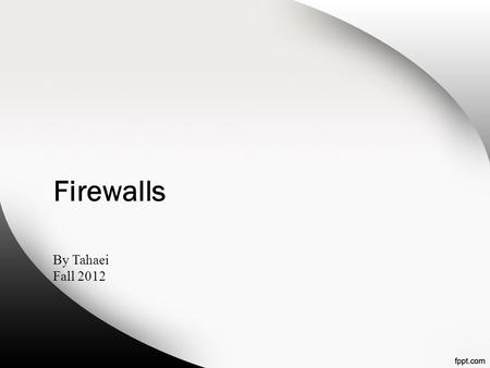 Firewalls By Tahaei Fall 2012. What is a firewall? a choke point of control and monitoring interconnects networks with differing trust imposes restrictions.
