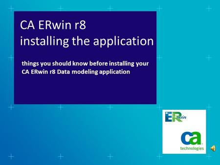 CA ERwin r8 installing the application things you should know before installing your CA ERwin r8 Data modeling application.