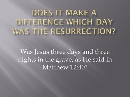 Was Jesus three days and three nights in the grave, as He said in Matthew 12:40?