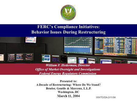 Presented to: A Decade of Restructuring: Where Do We Stand? Bruder, Gentile & Marcoux, L.L.P. Washington, DC March 11, 2004 FERC's Compliance Initiatives: