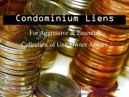 Condominium Liens For Aggressive & Essential Collection of Unit Owner Arrears Prepared by Michael Clifton, M.A., LL.B., ACCI (Law), partner, Clifton Kok.