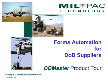 Serving the Defense Industry since 1982 Forms Automation for DoD Suppliers DDMaster Product Tour Version 1.00.