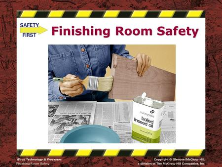 Finishing Room Safety. Safety Notice - Brand Disclaimer Safety Notice The viewer is expressly advised to consider and use all safety precautions described.