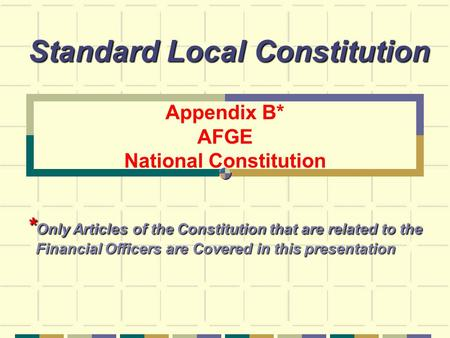 Appendix B* AFGE National Constitution Standard Local Constitution * Only Articles of the Constitution that are related to the Financial Officers are Covered.