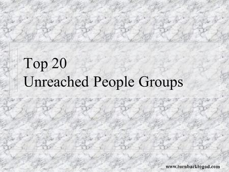 Top 20 Unreached People Groups www.turnbacktogod.com.