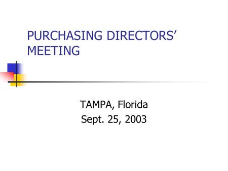 PURCHASING DIRECTORS' MEETING TAMPA, Florida Sept. 25, 2003.
