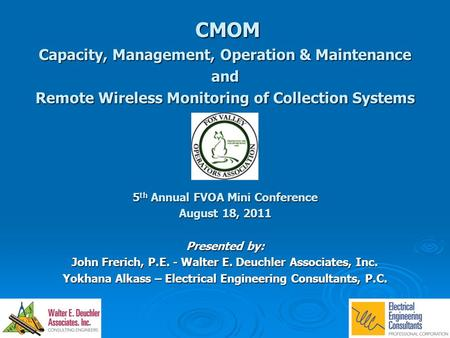 CMOM CMOM Capacity, Management, Operation & Maintenance and Remote Wireless Monitoring of Collection Systems 5 th Annual FVOA Mini Conference August 18,
