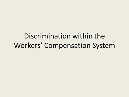 Discrimination within the Workers' Compensation System.