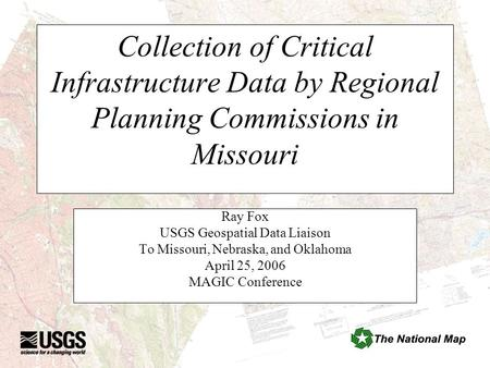 Collection of Critical Infrastructure Data by Regional Planning Commissions in Missouri Ray Fox USGS Geospatial Data Liaison To Missouri, Nebraska, and.