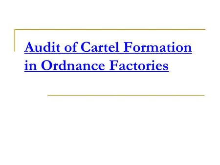 Audit of Cartel Formation in Ordnance Factories. What is cartel A combination of independent business organizations formed to regulate production, pricing,