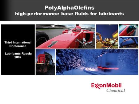 Third International Conference Lubricants Russia 2007 PolyAlphaOlefins high-performance base fluids for lubricants.