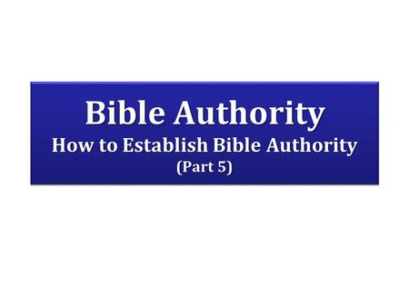 Bible Authority How to Establish Bible Authority (Part 5)